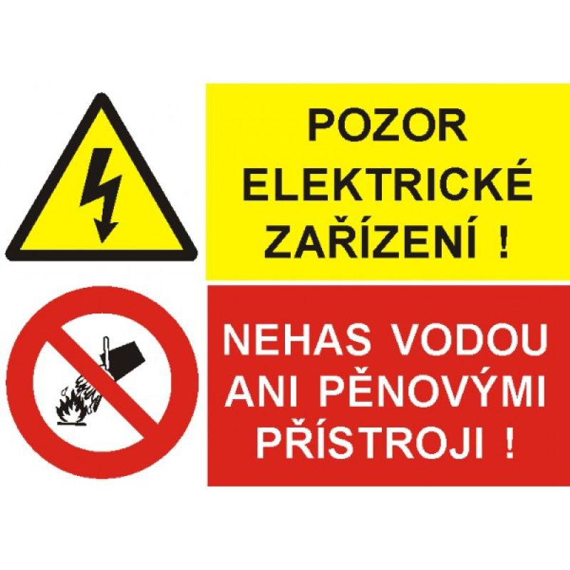 Pozor ! Elektrické  zařízení / Nehas vodou ani pěnovými přístroji